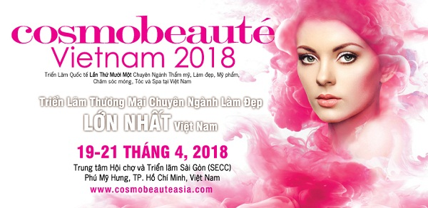 Cosmobeauté Vietnam 2018 - Triển lãm thương mại chuyên ngành làm đẹp lớn nhất Việt Nam