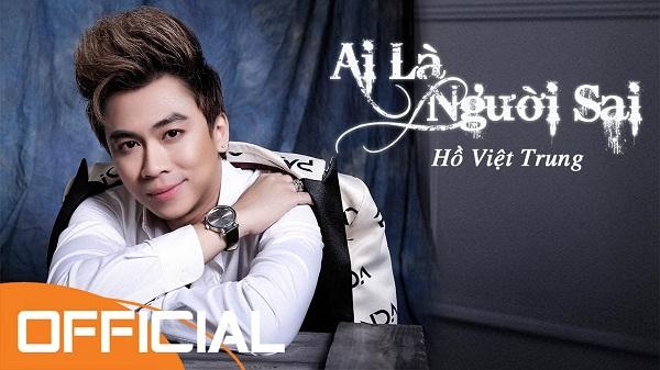 Ai Là Người Sai | Hồ Việt Trung | New Song