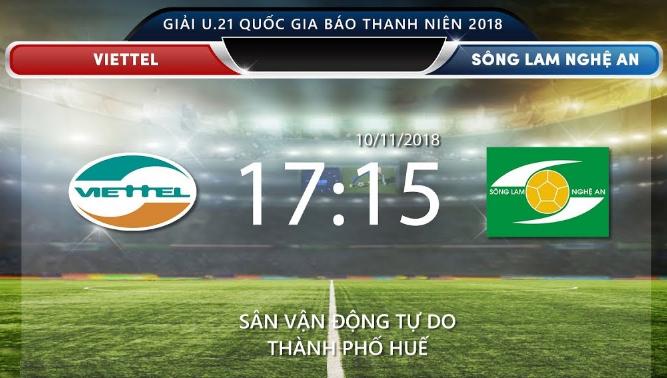 TRỰC TIẾP (Live) trận đấu giữa U.21 Viettel - U.21 SLNA: Viettel cần một chiến thắng trước SLNA