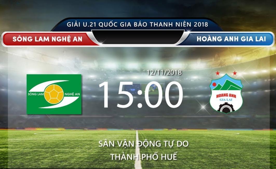TRỰC TIẾP (Live) trận đấu giữa U.21 HAGL -  U.21 SLNA: Đội bóng sông Lam cần phải thắng để có thể vào bán kết